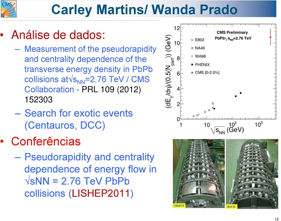76 TeV / CMS Collaboration - PRL 109 (2012) 152303 Search for exotic events (Centauros, DCC)