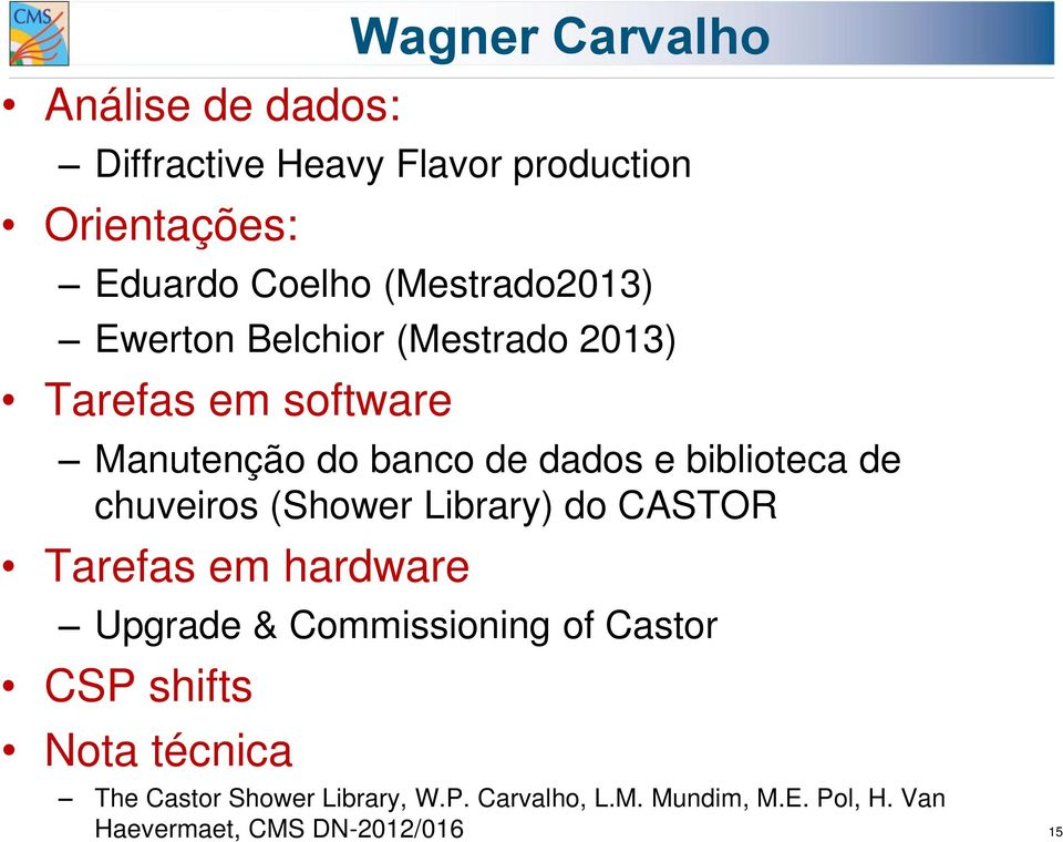 biblioteca de chuveiros (Shower Library) do CASTOR Tarefas em hardware Upgrade & Commissioning of Castor