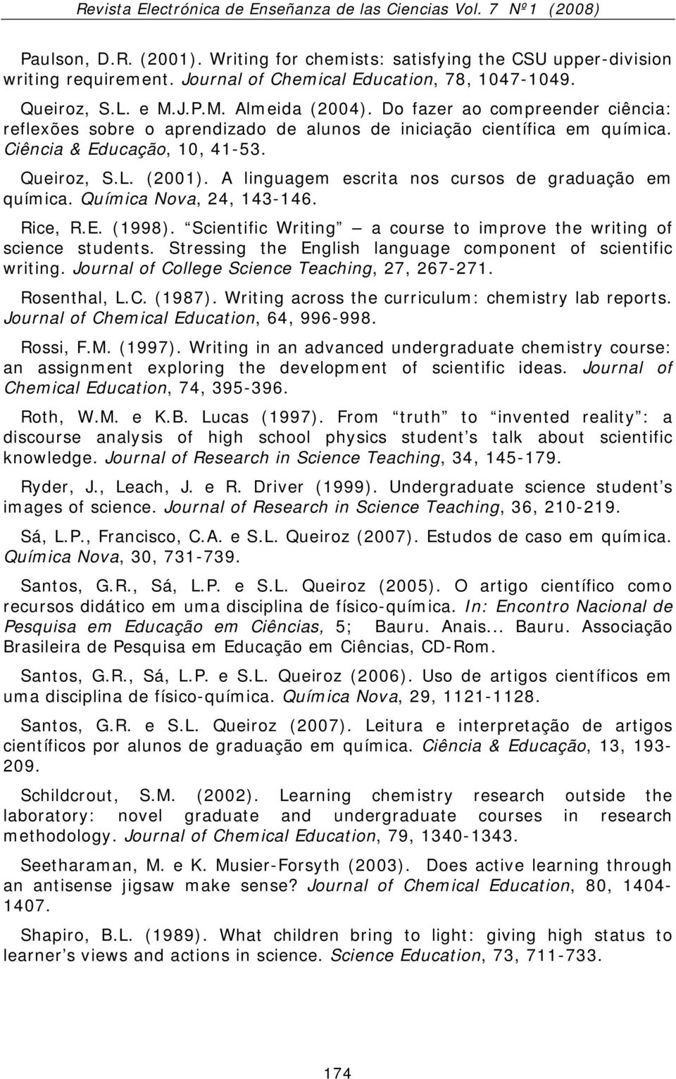 A linguagem escrita nos cursos de graduação em química. Química Nova, 24, 143-146. Rice, R.E. (1998). Scientific Writing a course to improve the writing of science students.