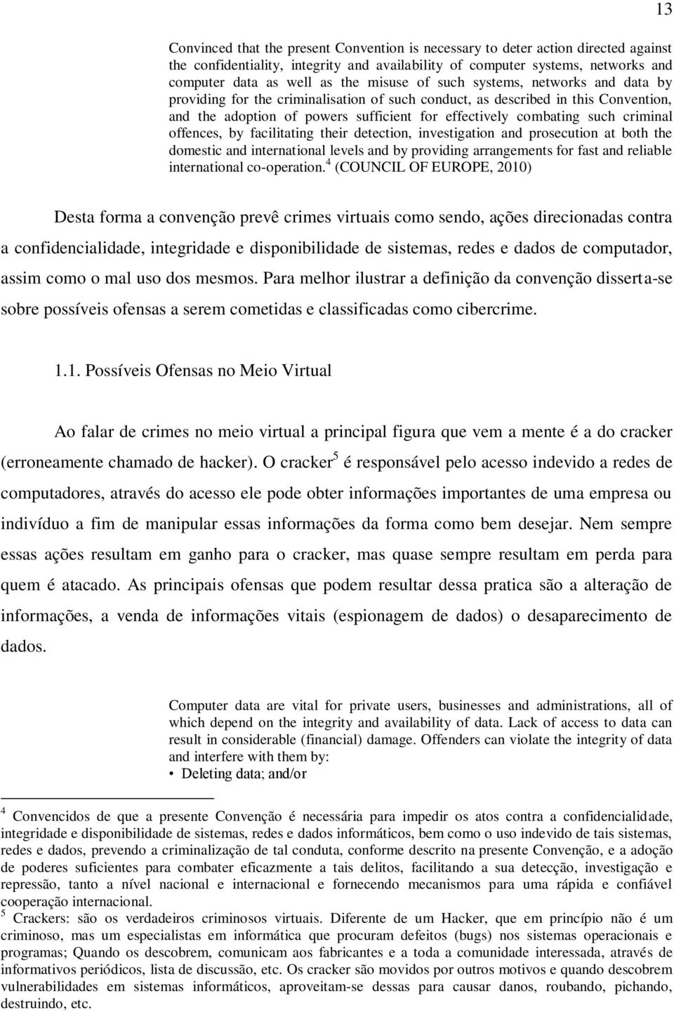 criminal offences, by facilitating their detection, investigation and prosecution at both the domestic and international levels and by providing arrangements for fast and reliable international