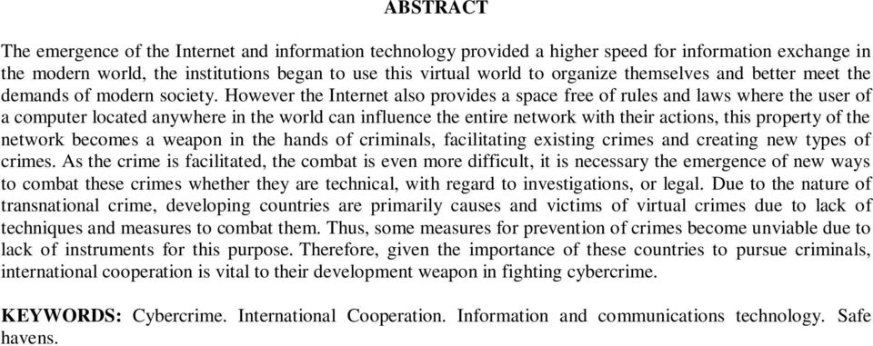 However the Internet also provides a space free of rules and laws where the user of a computer located anywhere in the world can influence the entire network with their actions, this property of the