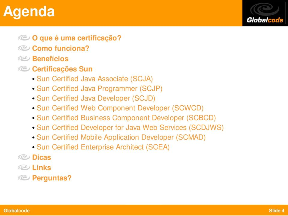 Java Developer (SCJD) Sun Certified Web Component Developer (SCWCD) Sun Certified Business Component Developer