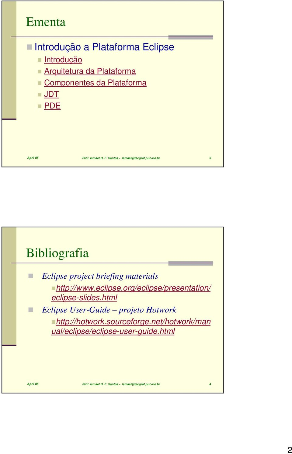 br 3 Bibliografia Eclipse project briefing materials http://www.eclipse.org/eclipse/presentation/ eclipse-slides.