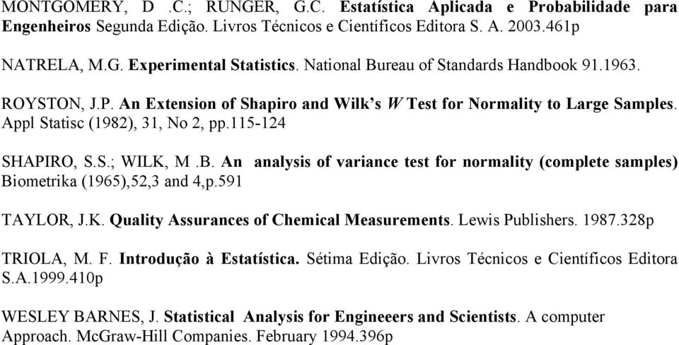 B. An analysis of variance test for normality (complete samples) Biometrika (1965),52,3 and 4,p.591 TAYLOR, J.K. Quality Assurances of Chemical Measurements. Lewis Publishers. 1987.328p TRIOLA, M. F.