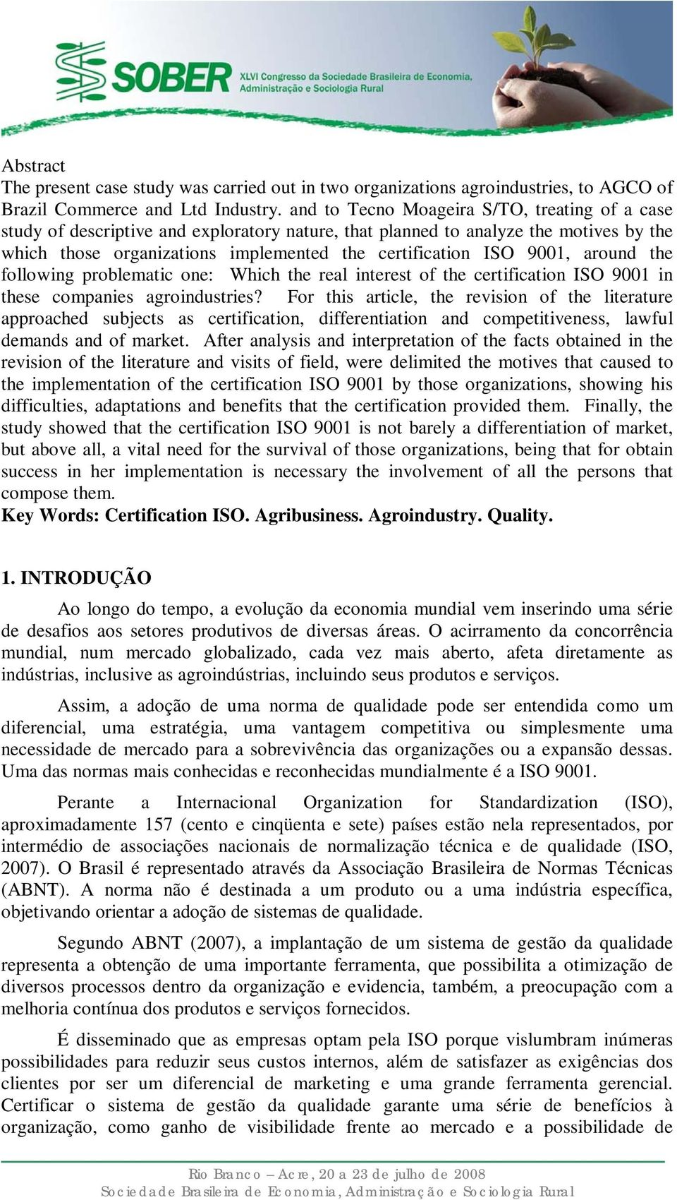 9001, around the following problematic one: Which the real interest of the certification ISO 9001 in these companies agroindustries?