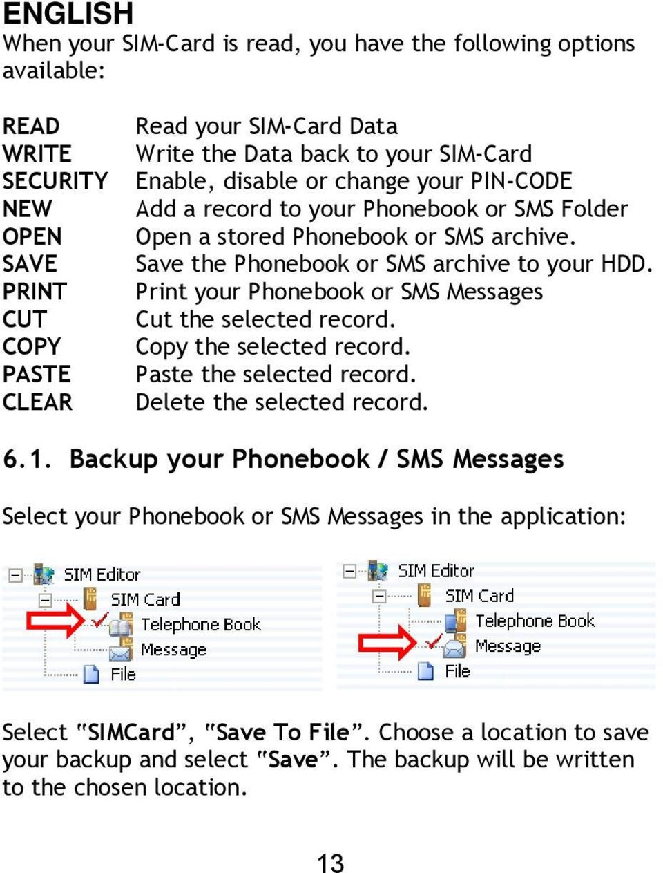 Print your Phonebook or SMS Messages Cut the selected record. Copy the selected record. Paste the selected record. Delete the selected record. 6.1.