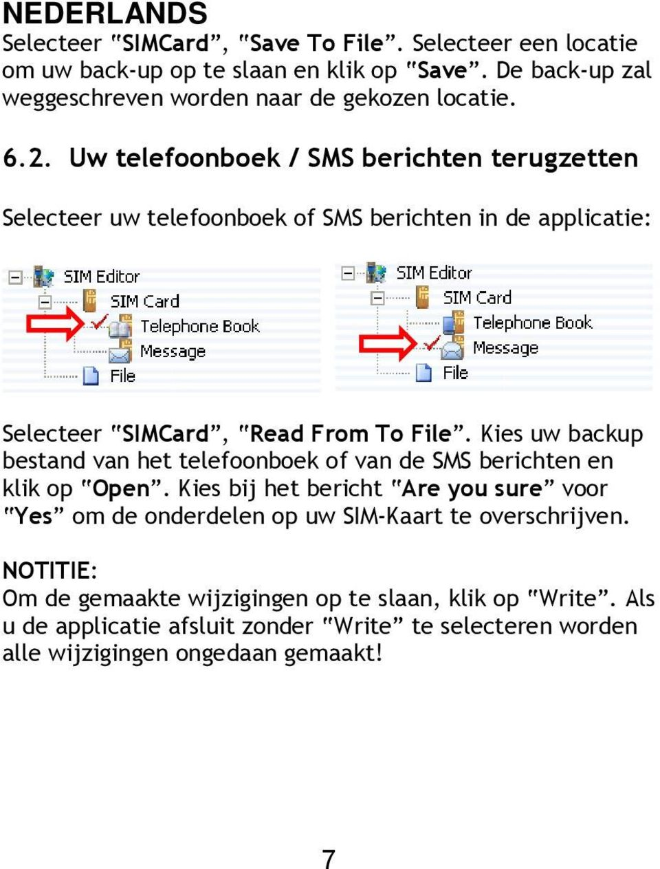 Uw telefoonboek / SMS berichten terugzetten Selecteer uw telefoonboek of SMS berichten in de applicatie: Selecteer SIMCard, Read From To File.