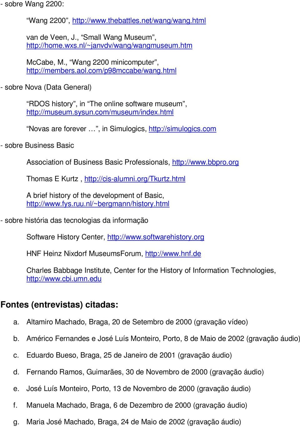 html Novas are forever, in Simulogics, http://simulogics.com - sobre Business Basic Association of Business Basic Professionals, http://www.bbpro.org Thomas E Kurtz, http://cis-alumni.org/tkurtz.