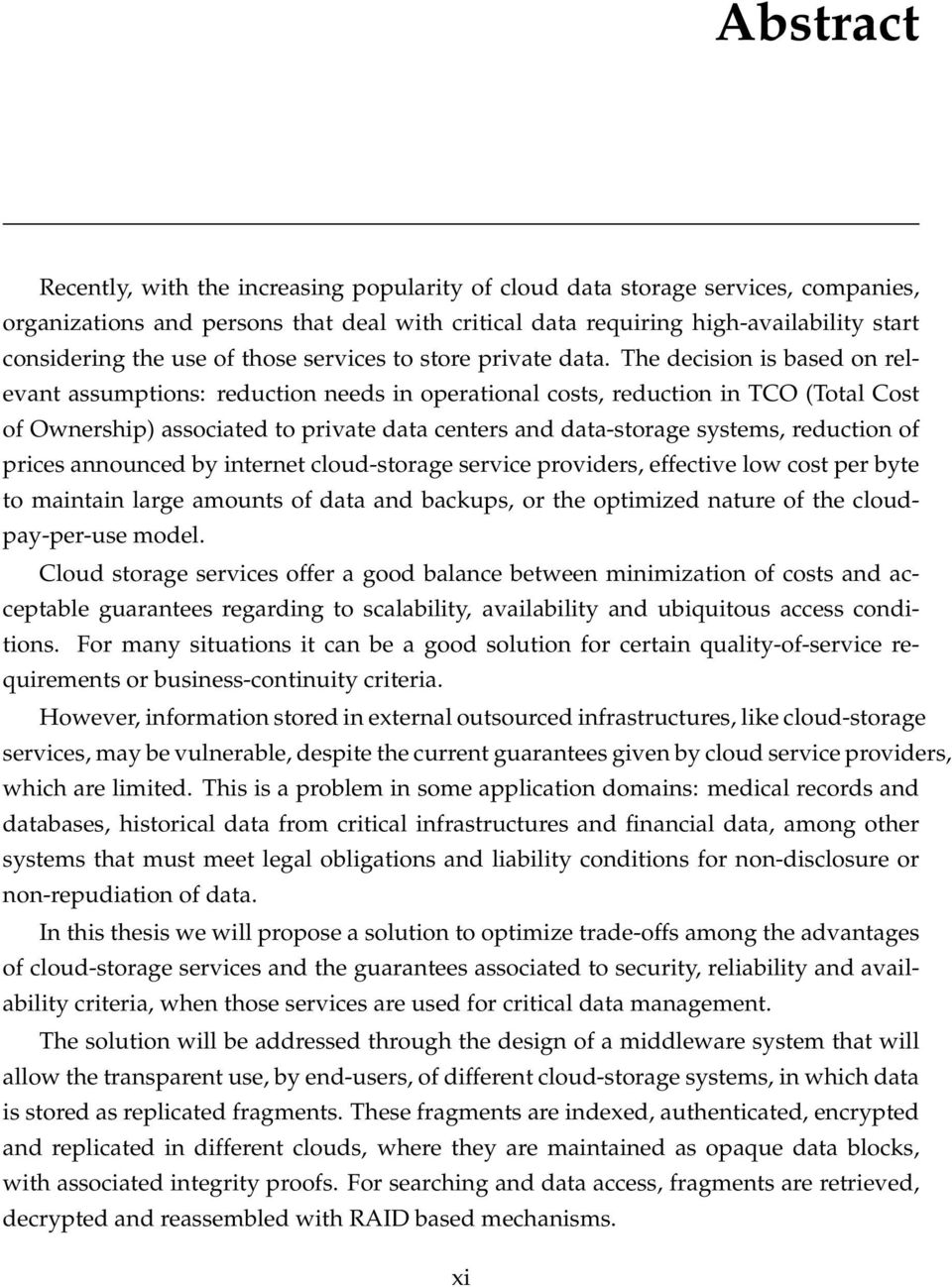 The decision is based on relevant assumptions: reduction needs in operational costs, reduction in TCO (Total Cost of Ownership) associated to private data centers and data-storage systems, reduction