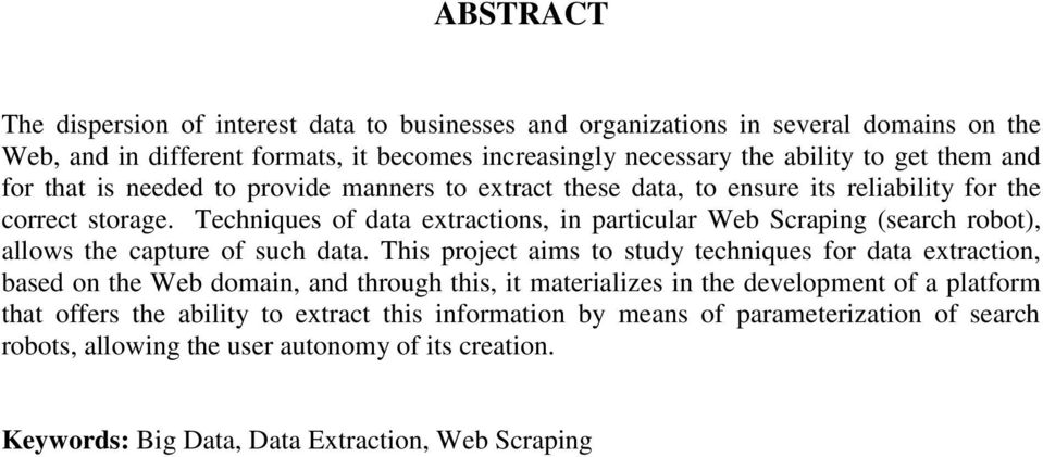 Techniques of data extractions, in particular Web Scraping (search robot), allows the capture of such data.