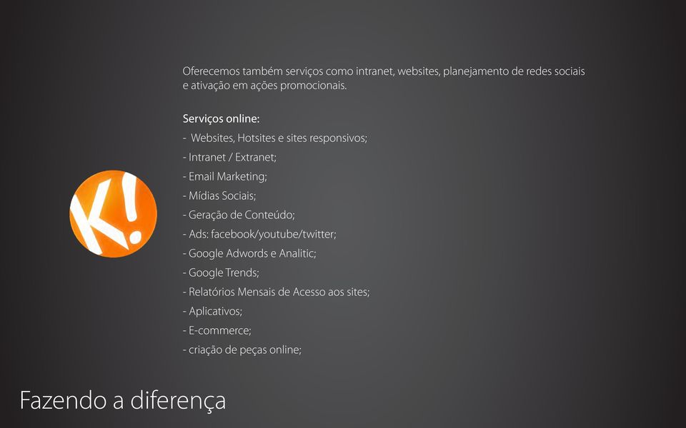 Serviços online: - Websites, Hotsites e sites responsivos; - Intranet / Extranet; - Email Marketing; - Mídias