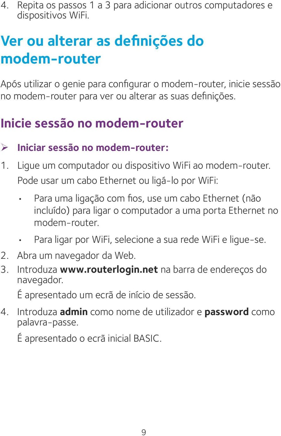 Inicie sessão no modem-router ¾ Iniciar sessão no modem-router: 1. Ligue um computador ou dispositivo WiFi ao modem-router.