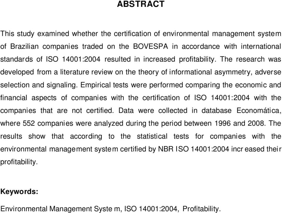 Empirical tests were performed comparing the economic and financial aspects of companies with the certification of ISO 14001:2004 with the companies that are not certified.