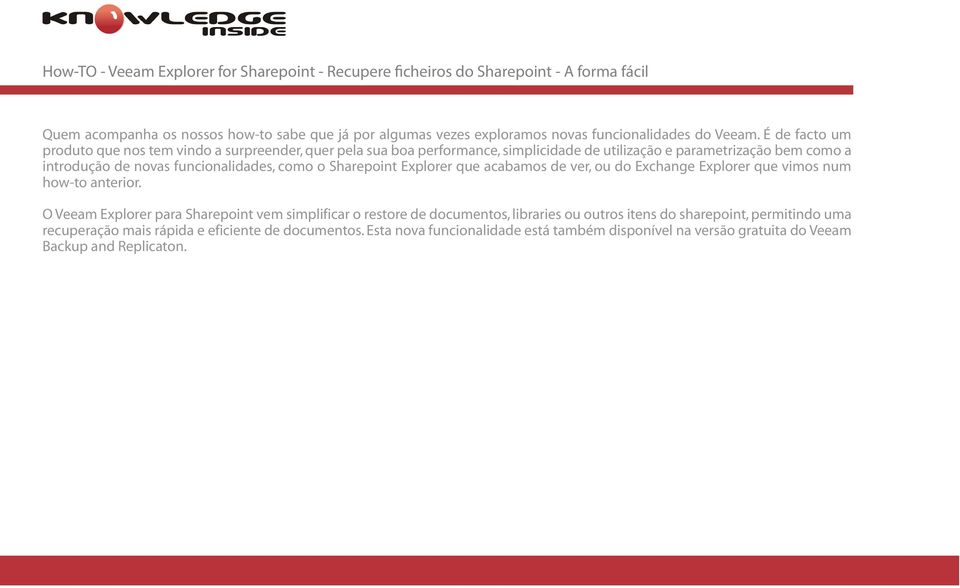 funcionalidades, como o Sharepoint Explorer que acabamos de ver, ou do Exchange Explorer que vimos num how-to anterior.