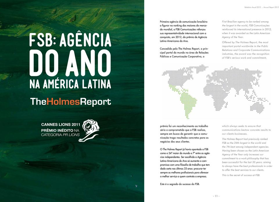 Concedido pelo The Holmes Report, o principal portal do mundo na área de Relações Públicas e Comunicação Corporativa, o First Brazilian agency to be ranked among the largest in the world, FSB
