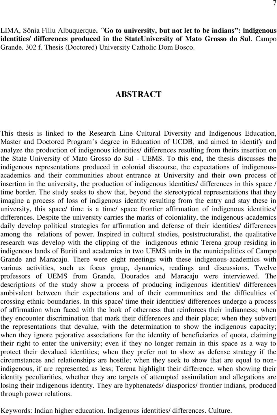 ABSTRACT This thesis is linked to the Research Line Cultural Diversity and Indigenous Education, Master and Doctored Program s degree in Education of UCDB, and aimed to identify and analyze the