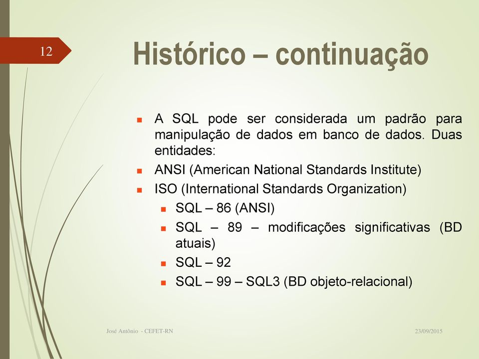 Duas entidades: ANSI (American National Standards Institute) ISO