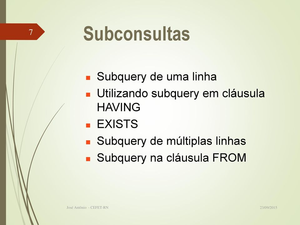 cláusula HAVING EXISTS Subquery de