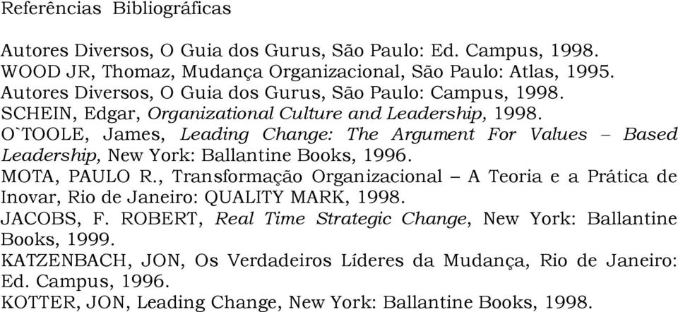 O`TOOLE, James, Leading Change: The Argument For Values Based Leadership, New York: Ballantine Books, 1996. MOTA, PAULO R.