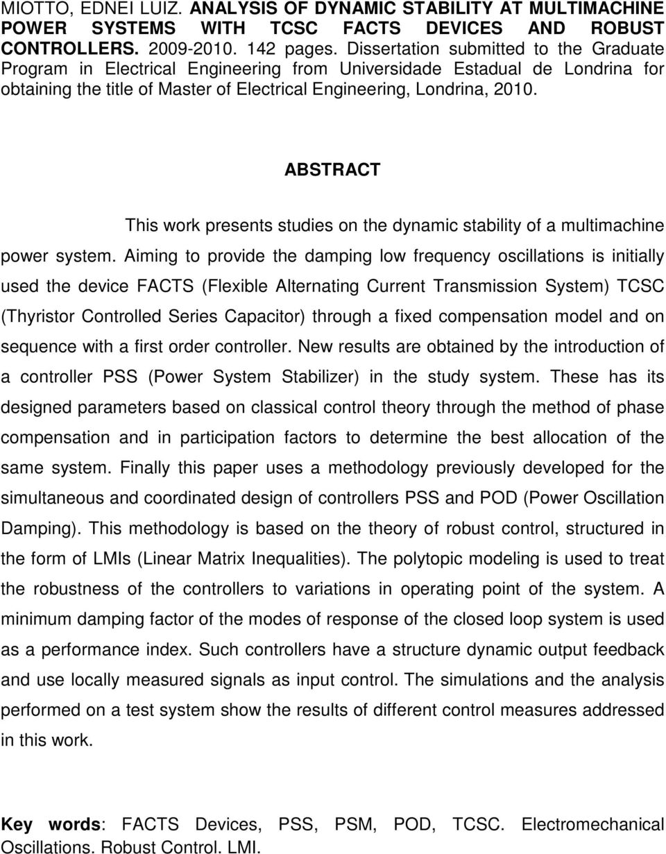 ABSTRACT This work presents studies on the dynamic stability of a multimachine power system.