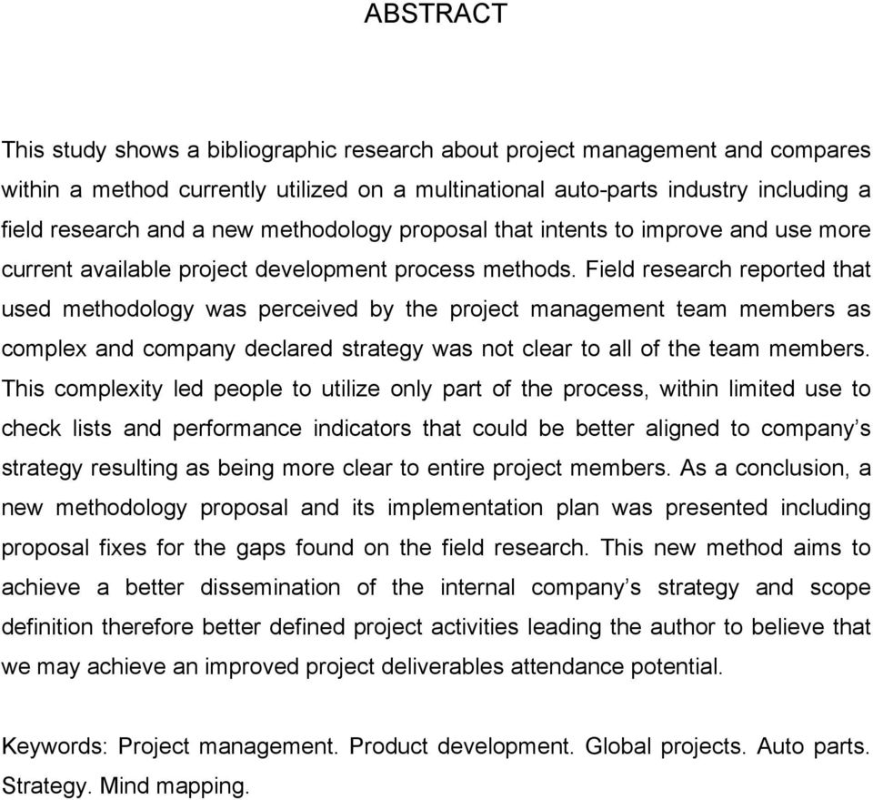 Field research reported that used methodology was perceived by the project management team members as complex and company declared strategy was not clear to all of the team members.