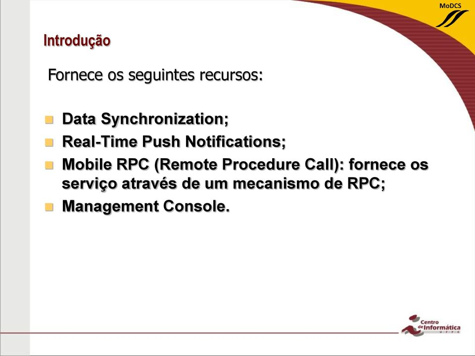 Mobile RPC (Remote Procedure Call): fornece os