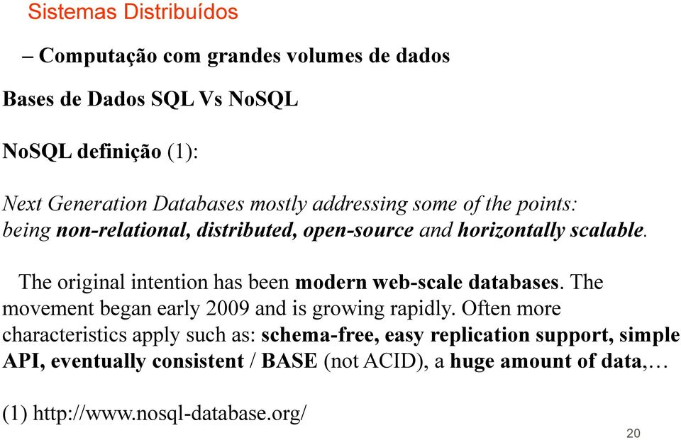 The original intention has been modern web-scale databases. The movement began early 2009 and is growing rapidly.