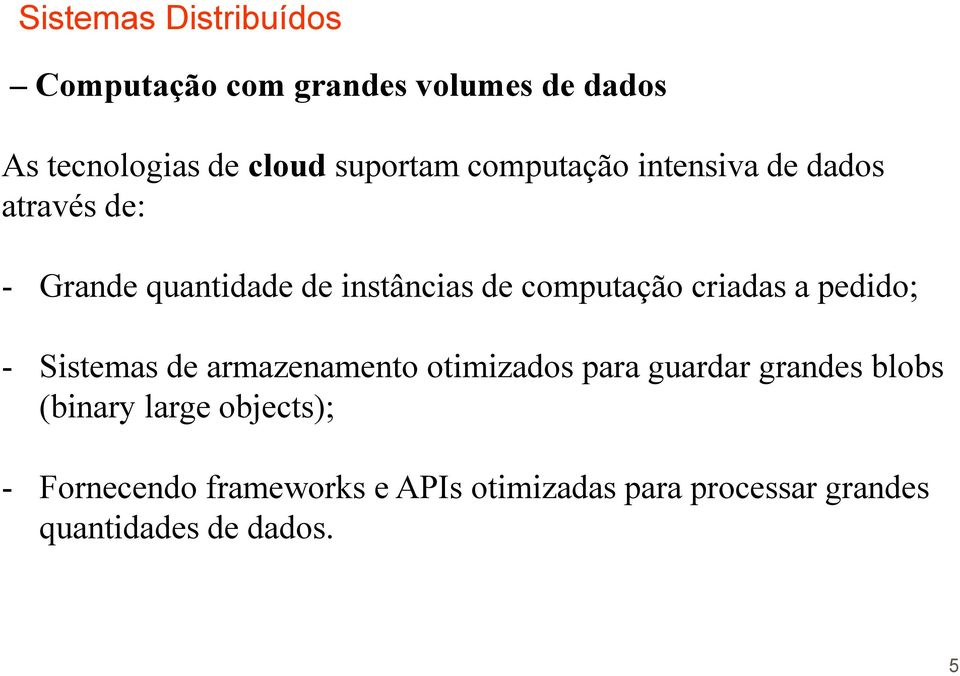 armazenamento otimizados para guardar grandes blobs (binary large objects); -