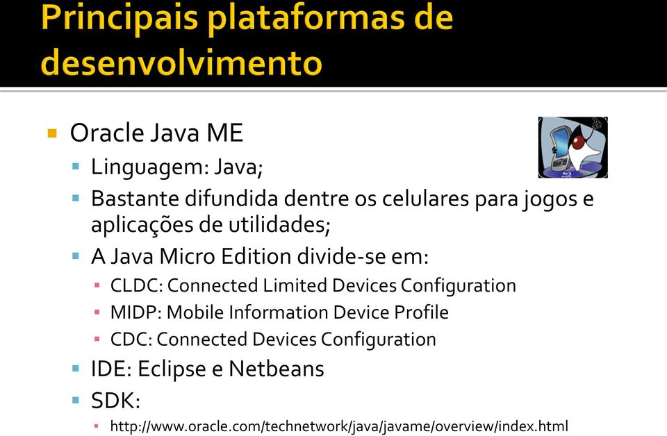 Devices Configuration MIDP: Mobile Information Device Profile CDC: Connected Devices