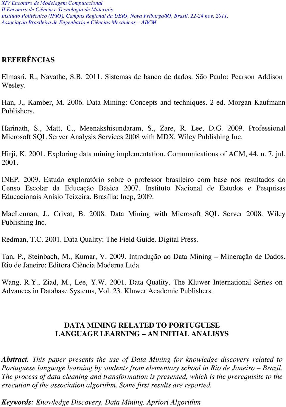 2001. Exploring data mining implementation. Communications of ACM, 44, n. 7, jul. 2001. INEP. 2009.