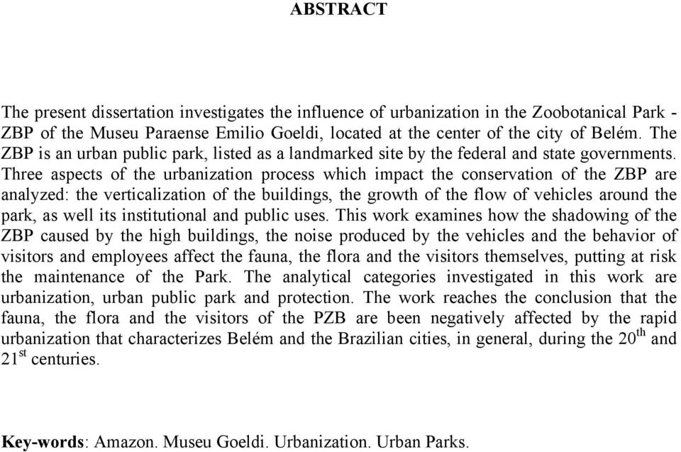 Three aspects of the urbanization process which impact the conservation of the ZBP are analyzed: the verticalization of the buildings, the growth of the flow of vehicles around the park, as well its