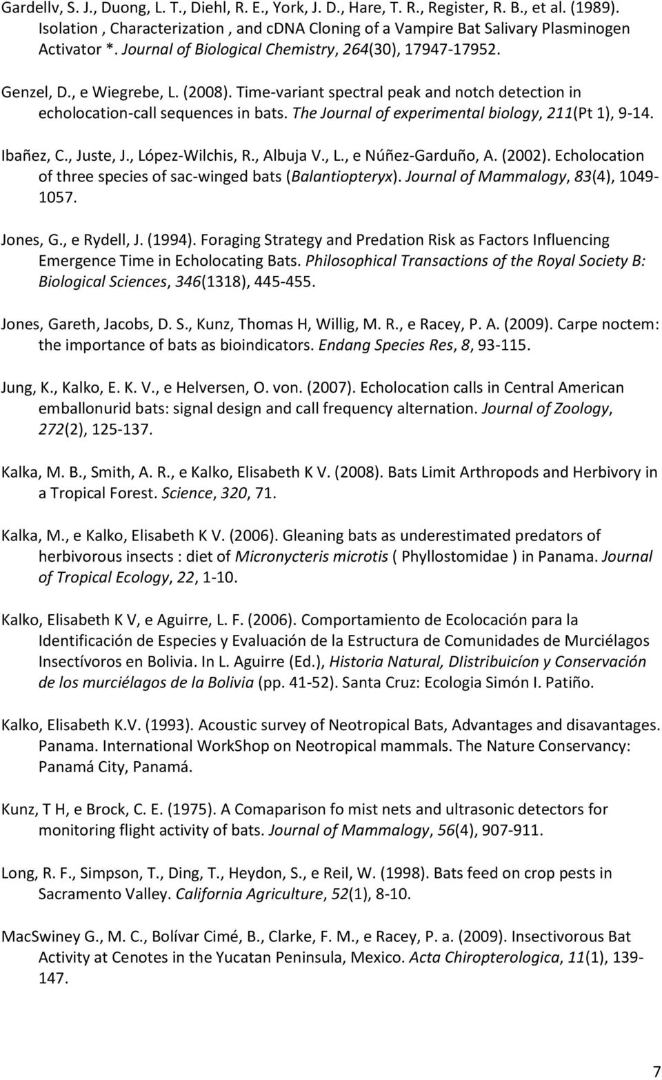 The Journal of experimental biology, 211(Pt 1), 9-14. Ibañez, C., Juste, J., López-Wilchis, R., Albuja V., L., e Núñez-Garduño, A. (2002).