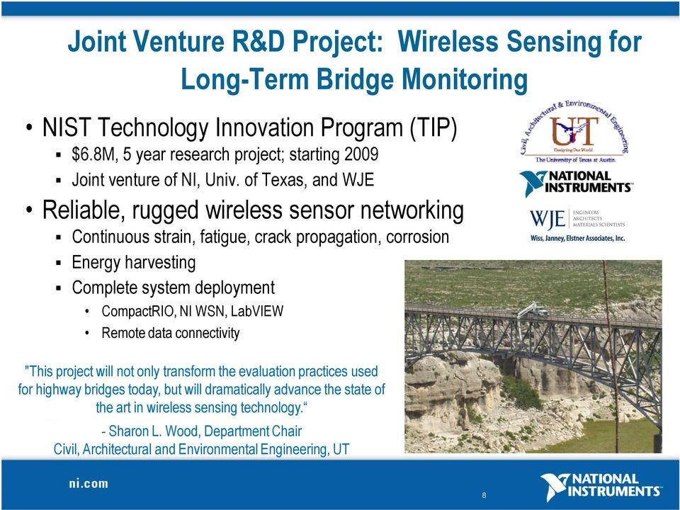 of Texas, and WJE Reliable, rugged wireless sensor networking Continuous strain, fatigue, crack propagation, corrosion Energy harvesting Complete system deployment