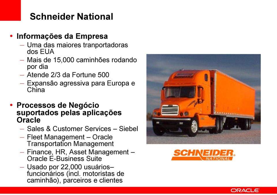 Oracle Sales & Customer Services Siebel Fleet Management Oracle Transportation Management Finance, HR, Asset
