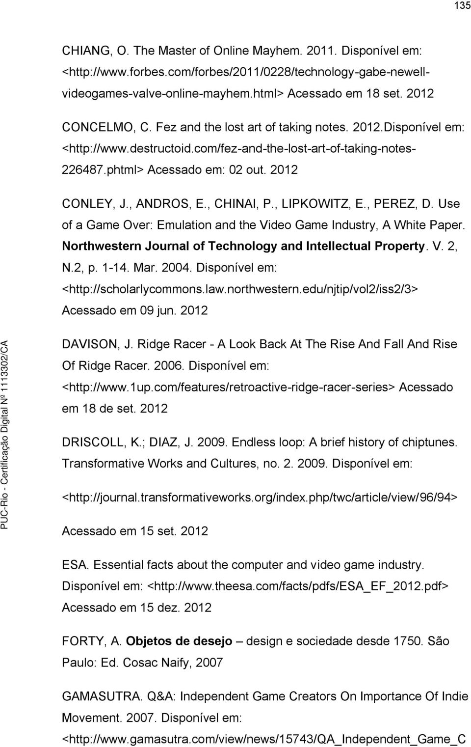 , PEREZ, D. Use of a Game Over: Emulation and the Video Game Industry, A White Paper. Northwestern Journal of Technology and Intellectual Property. V. 2, N.2, p. 1-14. Mar. 2004.