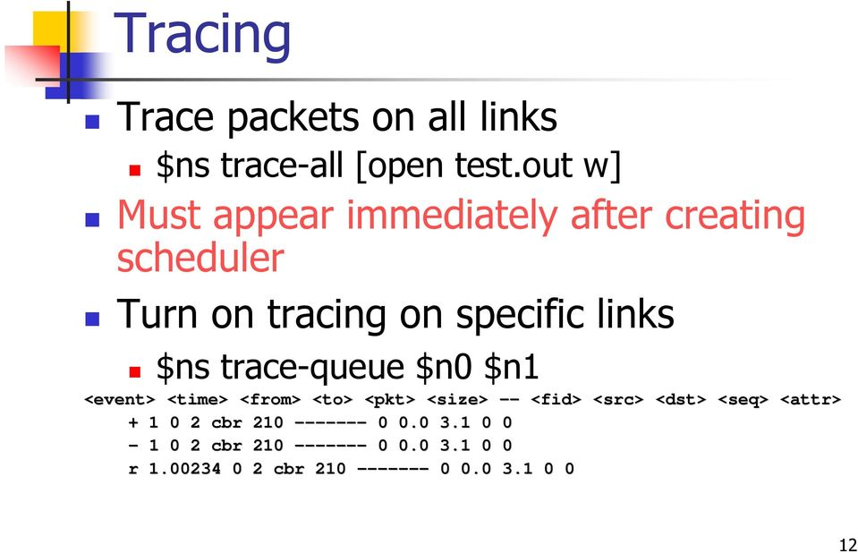 $ns trace-queue $n $n1 <event> <time> <from> <to> <pkt< pkt> > <size> -- <fid> <src< src>