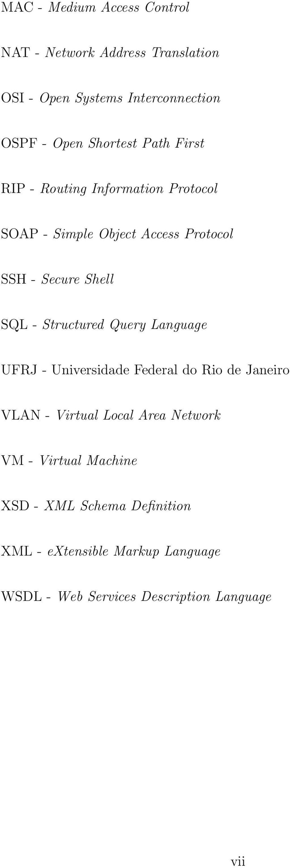 - Structured Query Language UFRJ - Universidade Federal do Rio de Janeiro VLAN - Virtual Local Area Network VM -
