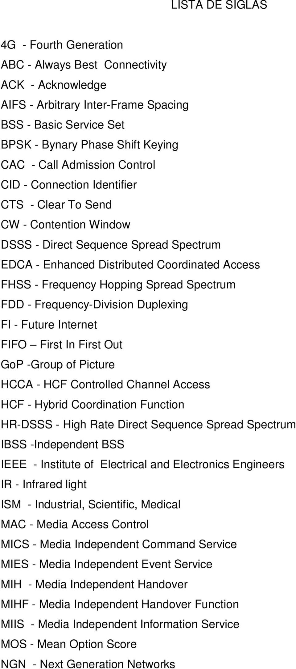 Spread Spectrum FDD - Frequency-Division Duplexing FI - Future Internet FIFO First In First Out GoP -Group of Picture HCCA - HCF Controlled Channel Access HCF - Hybrid Coordination Function HR-DSSS -