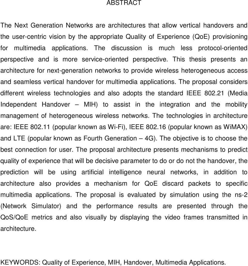 This thesis presents an architecture for next-generation networks to provide wireless heterogeneous access and seamless vertical handover for multimedia applications.