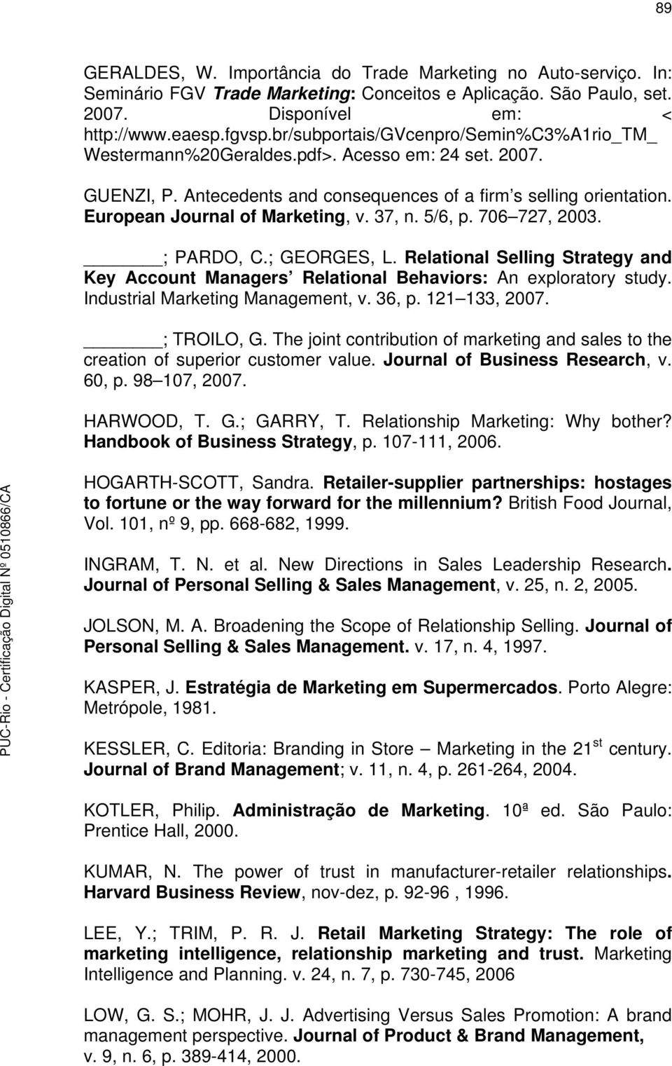 European Journal of Marketing, v. 37, n. 5/6, p. 706 727, 2003. ; PARDO, C.; GEORGES, L. Relational Selling Strategy and Key Account Managers Relational Behaviors: An exploratory study.