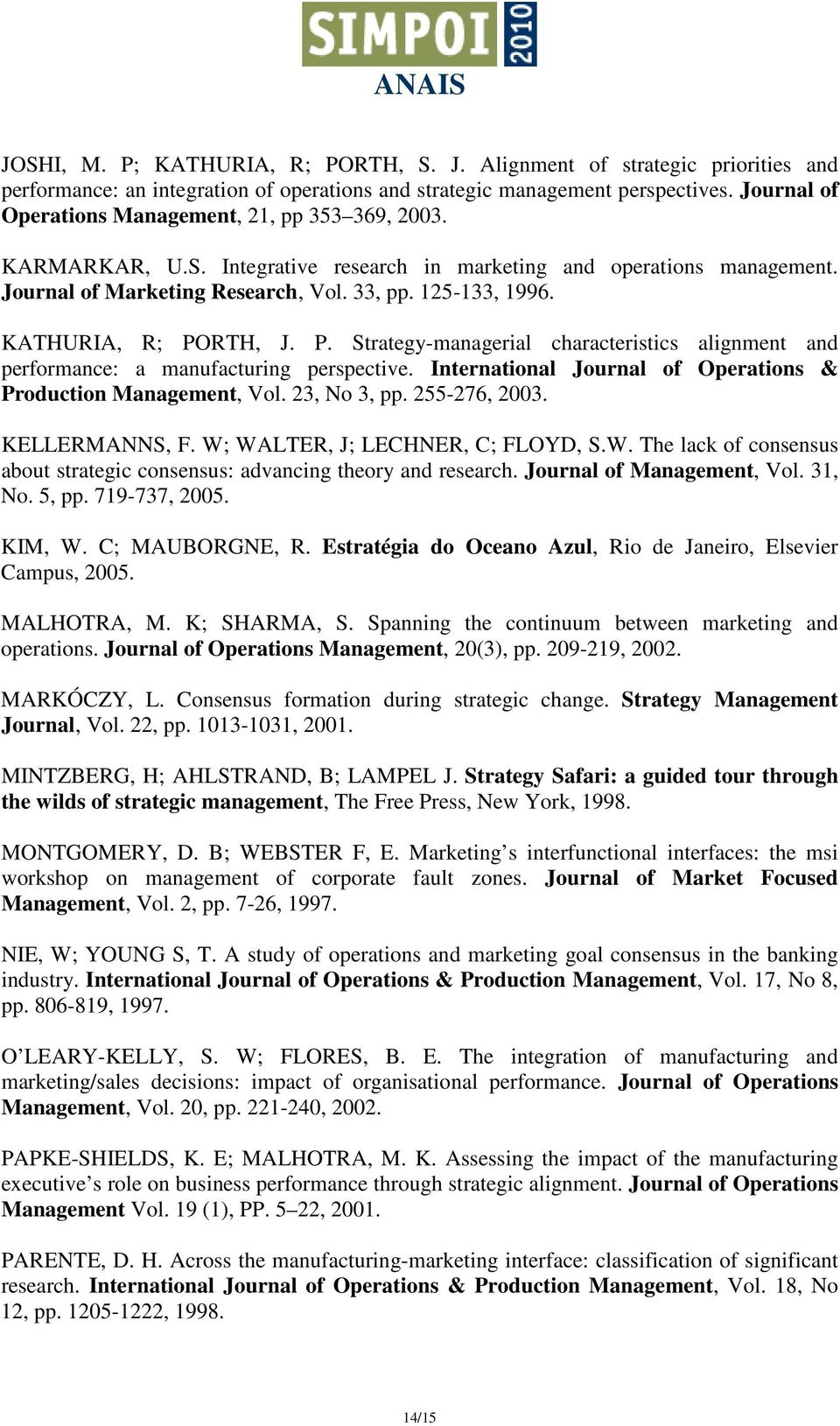 KATHURIA, R; PORTH, J. P. Strategy-managerial characteristics alignment and performance: a manufacturing perspective. International Journal of Operations & Production Management, Vol. 23, No 3, pp.
