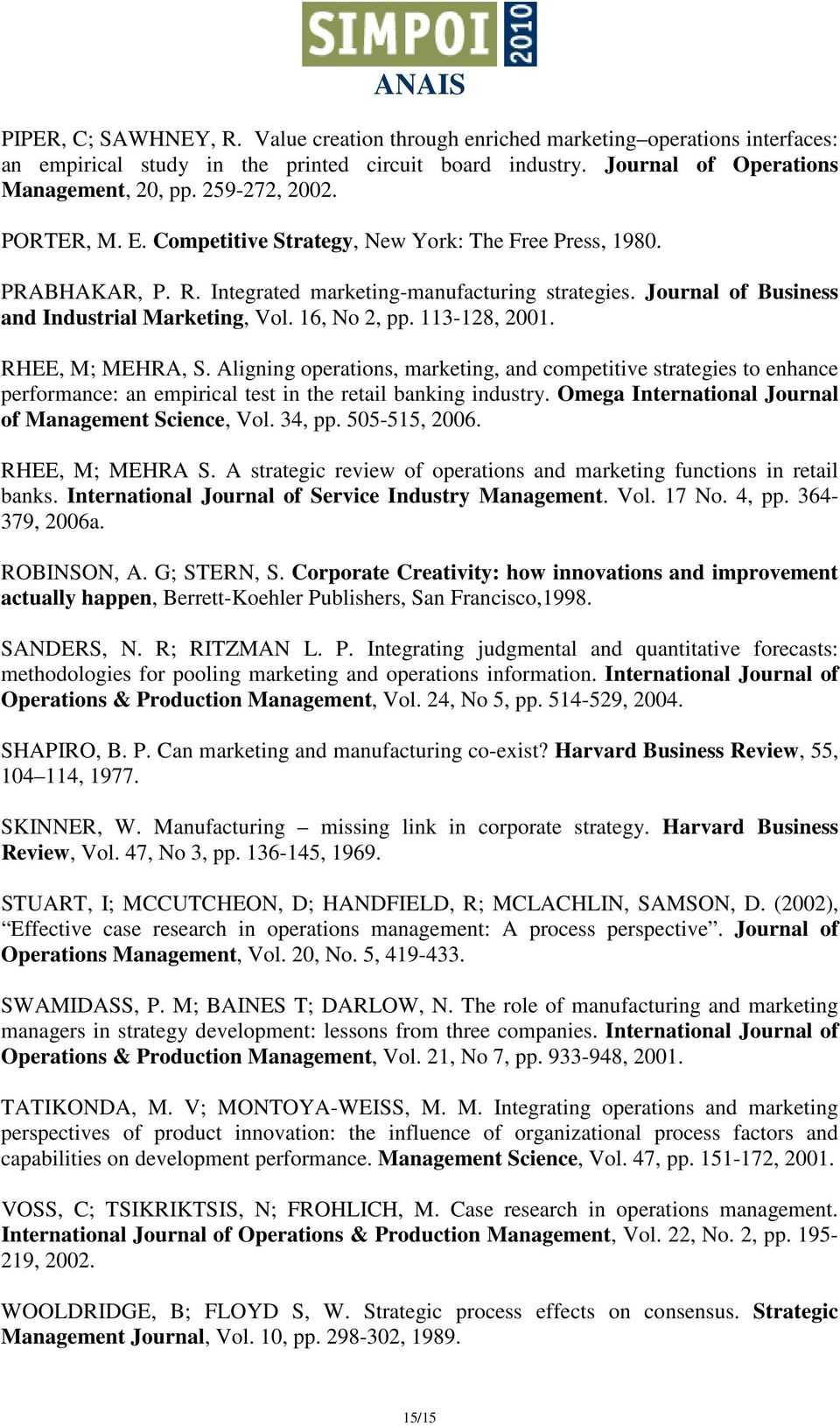 16, No 2, pp. 113-128, 2001. RHEE, M; MEHRA, S. Aligning operations, marketing, and competitive strategies to enhance performance: an empirical test in the retail banking industry.