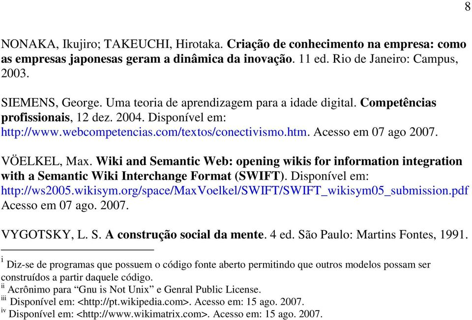Wiki and Semantic Web: opening wikis for information integration with a Semantic Wiki Interchange Format (SWIFT). Disponível em: http://ws2005.wikisym.