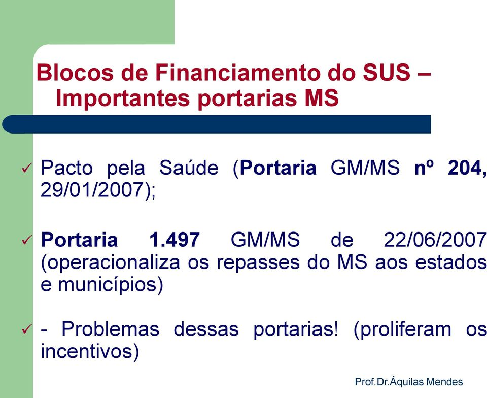 497 GM/MS de 22/06/2007 (operacionaliza os repasses do MS aos estados e