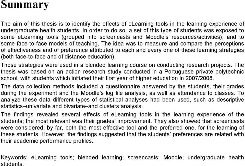 The idea was to measure and compare the perceptions of effectiveness and of preference attributed to each and every one of these learning strategies (both face-to-face and of distance education).