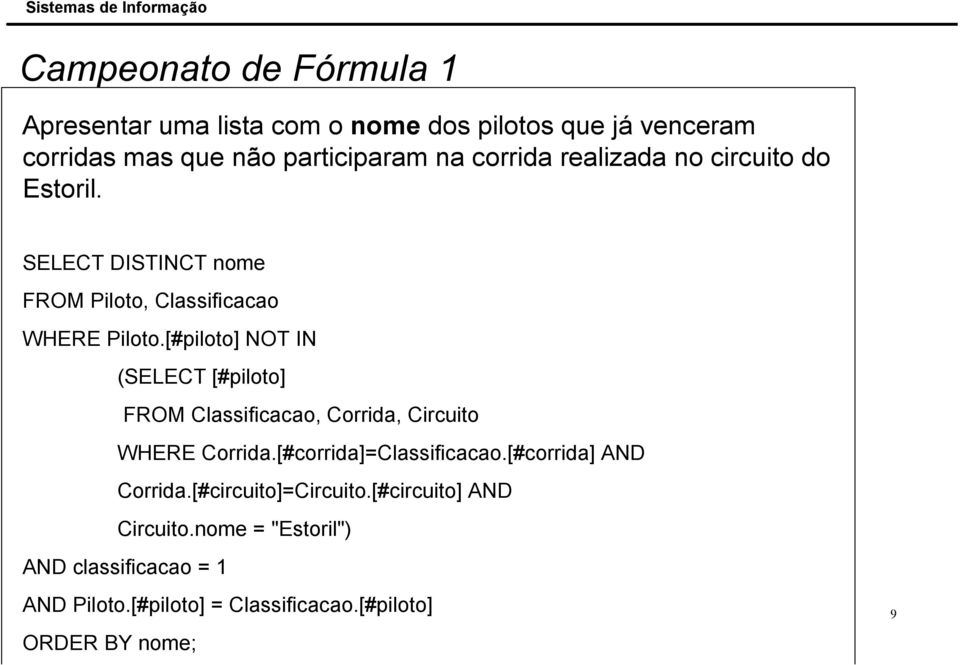 [#piloto] NOT IN (SELECT [#piloto] FROM Classificacao, Corrida, Circuito WHERE Corrida.[#corrida]=Classificacao.