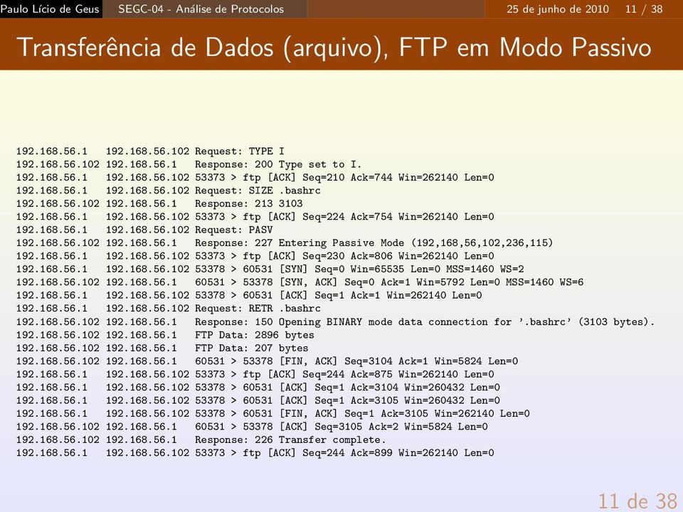 168.56.1 192.168.56.102 53373 > ftp [ACK] Seq=224 Ack=754 Win=262140 Len=0 192.168.56.1 192.168.56.102 Request: PASV 192.168.56.102 192.168.56.1 Response: 227 Entering Passive Mode (192,168,56,102,236,115) 192.