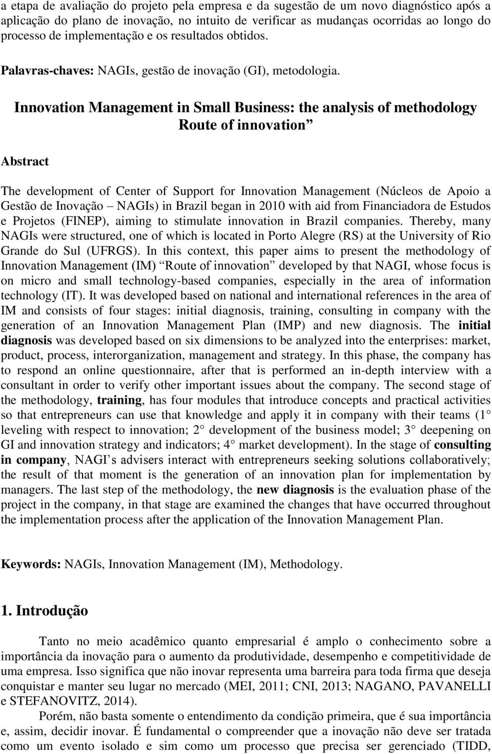 Innovation Management in Small Business: the analysis of methodology Route of innovation Abstract The development of Center of Support for Innovation Management (Núcleos de Apoio a Gestão de Inovação