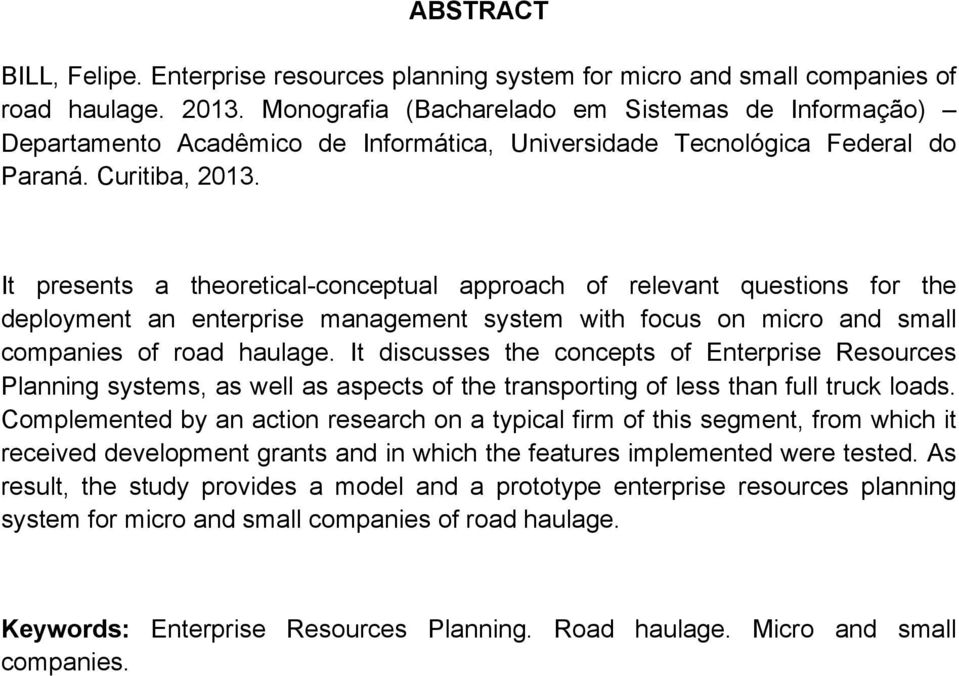 It presents a theoretical-conceptual approach of relevant questions for the deployment an enterprise management system with focus on micro and small companies of road haulage.