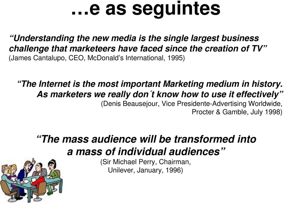 As marketers we really don t know how to use it effectively (Denis Beausejour, Vice Presidente-Advertising Worldwide, Procter &
